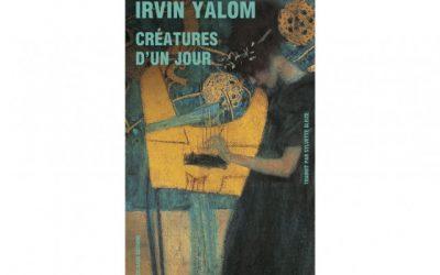 Créatures d'un jour : la méthode Yalom